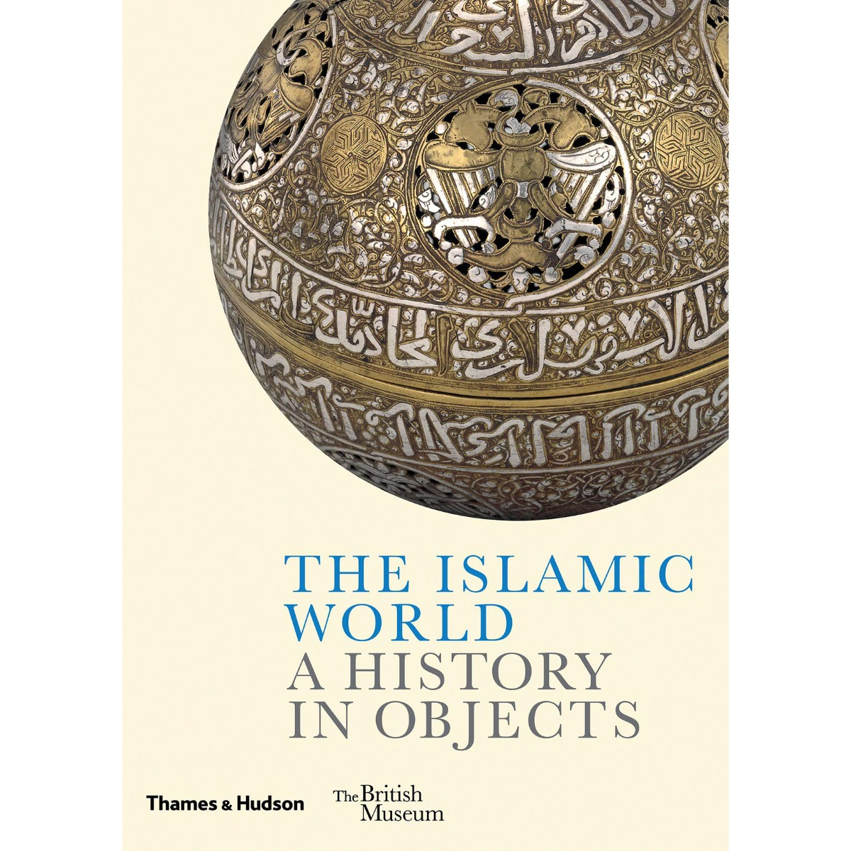 The Islamic World: A History in Objects