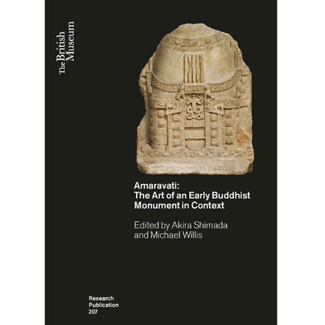 Amaravati: The Art of an Early Buddhist Monument in Context