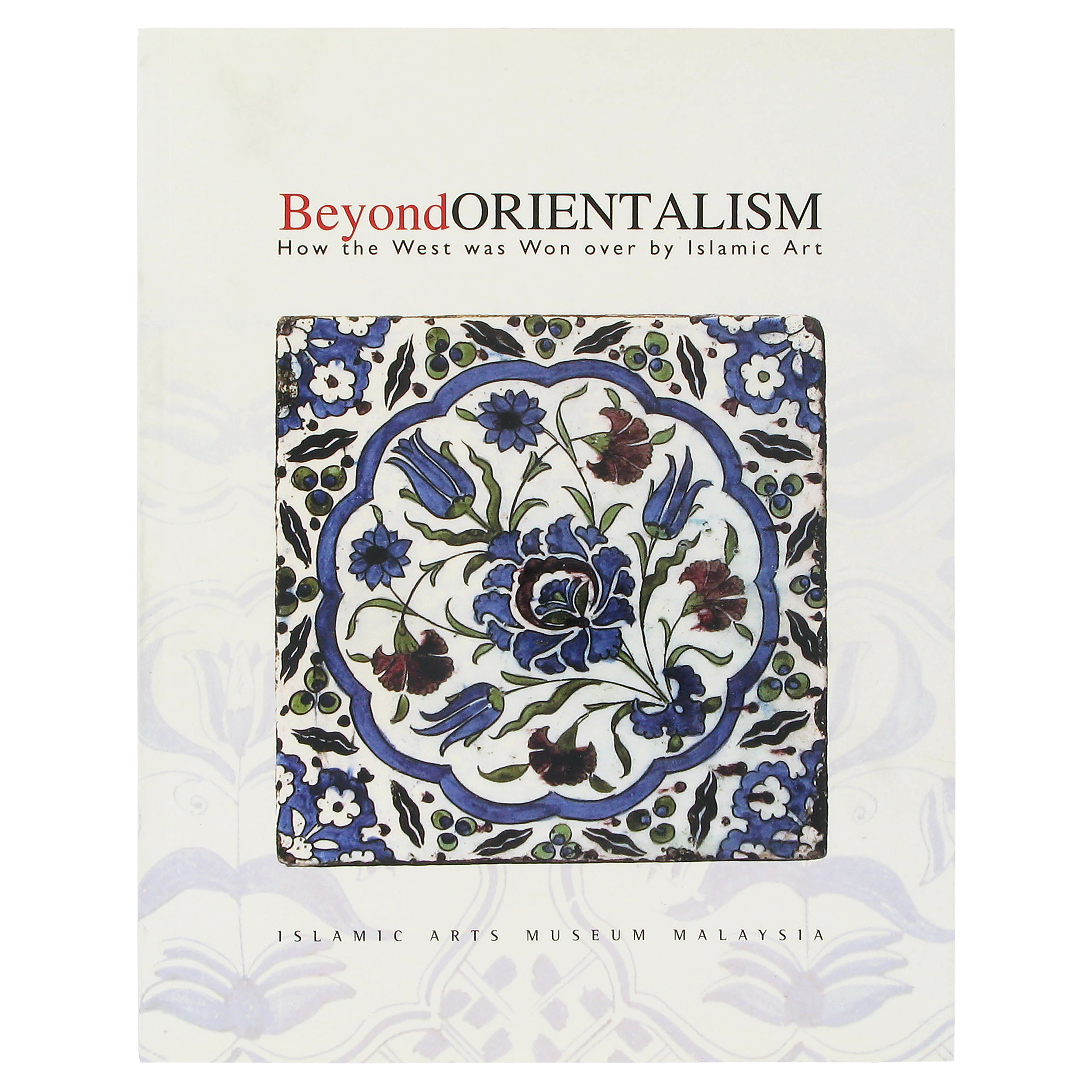 Beyond Orientalism: How the West was Won over by Islamic Art
