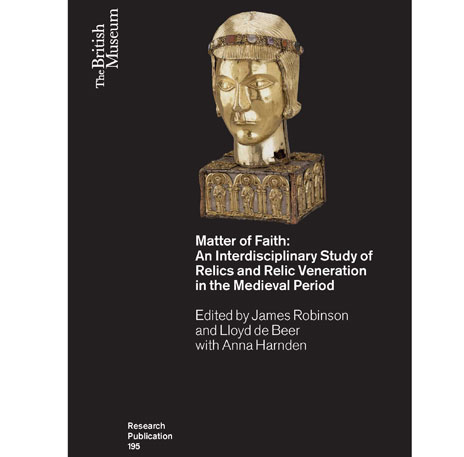 Matter of Faith: An Interdisciplinary Study of Relics and Relic Veneration in the Medieval Period