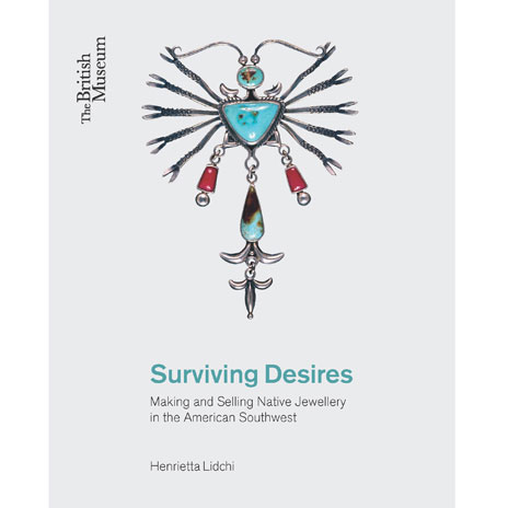 Surviving Desires: Making and Selling Native Jewellery in the American Southwest